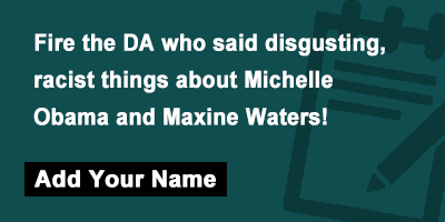 Fire the DA who said disgusting, racist things about Michelle Obama and Maxine Waters!